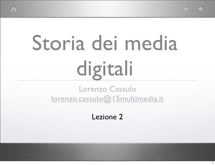 Storia dei media      digitali           Lorenzo Cassulo   lorenzo.cassulo@15multimedia.it               Lezione 2        ...