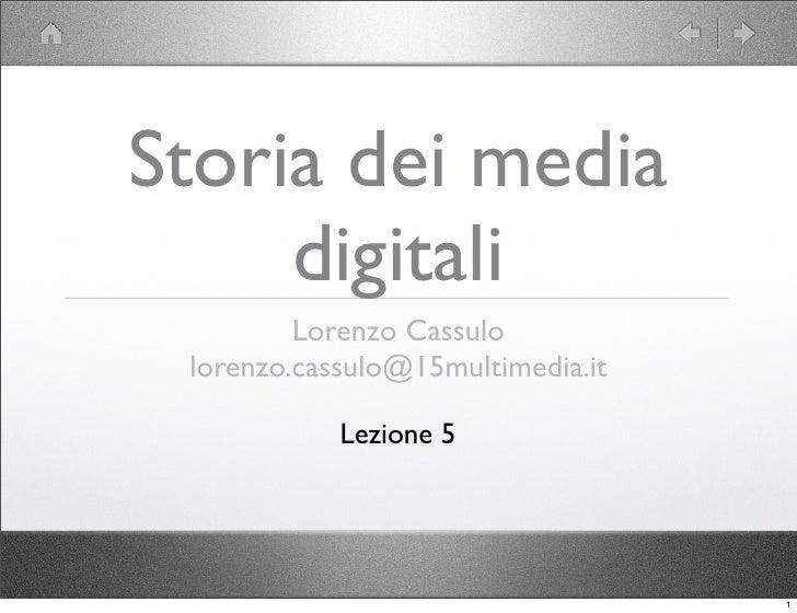 Storia dei media      digitali          Lorenzo Cassulo  lorenzo.cassulo@15multimedia.it              Lezione 5           ...