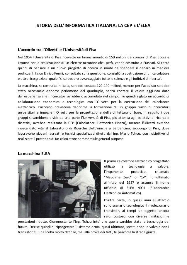 STORIA DELL'INFORMATICA ITALIANA: LA CEP E L'ELEA L'accordo tra l'Olivetti e l'Università di Pisa Nel 1954 l'Università di...