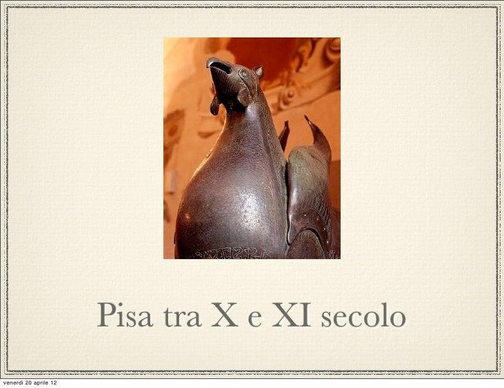 Pisa tra X e XI secolovenerdì 20 aprile 12