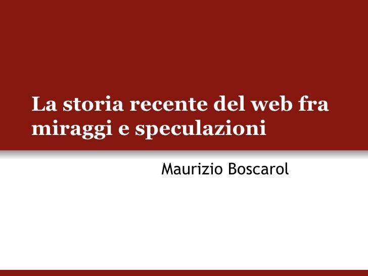La storia recente del web fra miraggi e speculazioni  Maurizio Boscarol