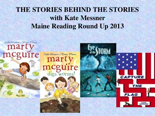 THE STORIES BEHIND THE STORIES        with Kate Messner   Maine Reading Round Up 2013