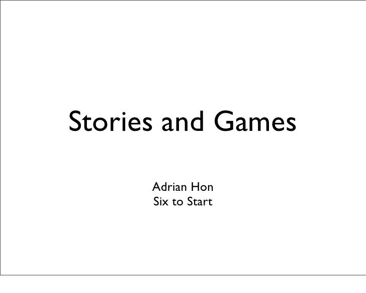 Stories and Games        Adrian Hon       Six to Start