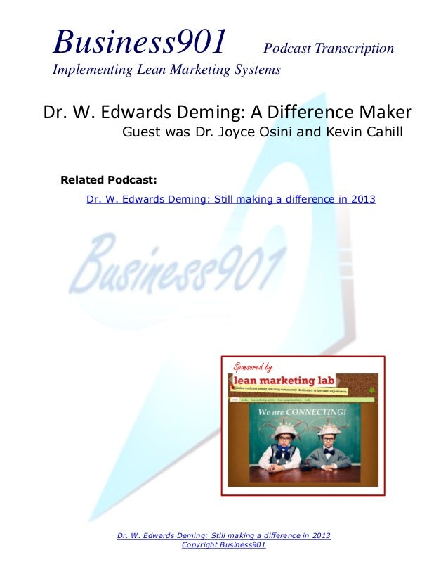 Business901                      Podcast Transcription Implementing Lean Marketing SystemsDr. W. Edwards Deming: A Differe...