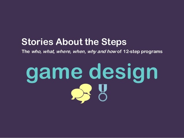game design  Stories About the Steps The who, what, where, when, why and how of 12-step programs