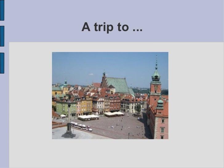 A trip to ...