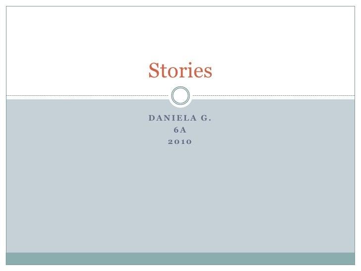 Daniela G.<br />6A<br />2010<br />Stories<br />