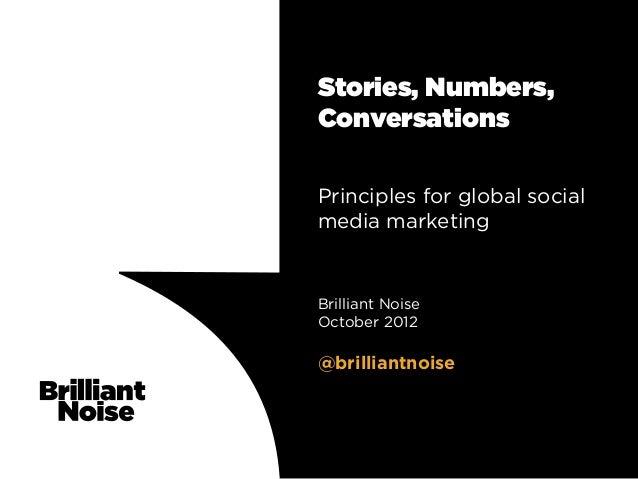 Stories, Numbers,ConversationsPrinciples for global socialmedia marketingBrilliant NoiseOctober 2012@brilliantnoise
