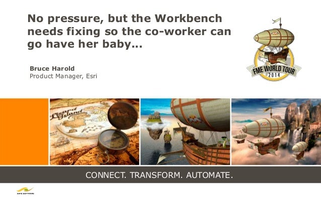 CONNECT. TRANSFORM. AUTOMATE. No pressure, but the Workbench needs fixing so the co-worker can go have her baby... Bruce H...