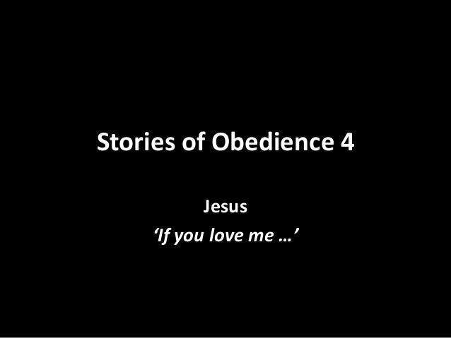 Stories of Obedience 4 Jesus 'If you love me …'