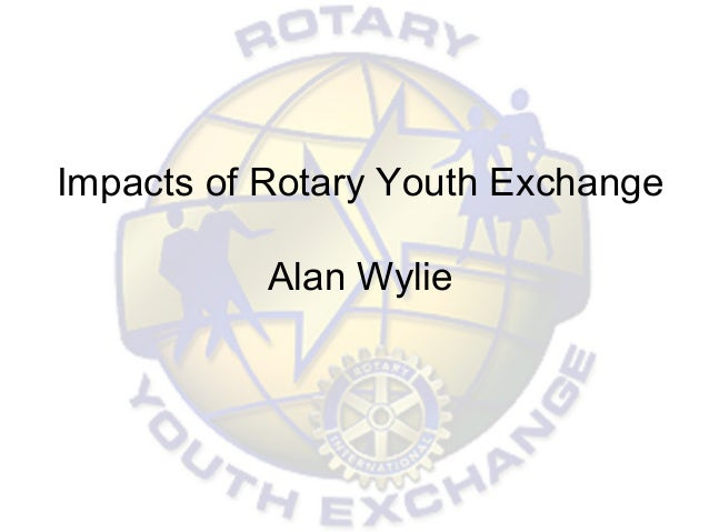 Impacts of Rotary Youth Exchange Alan Wylie