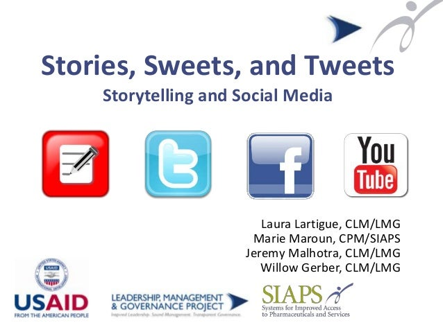 Stories, Sweets, and Tweets Storytelling and Social Media Laura Lartigue, CLM/LMG Marie Maroun, CPM/SIAPS Jeremy Malhotra,...