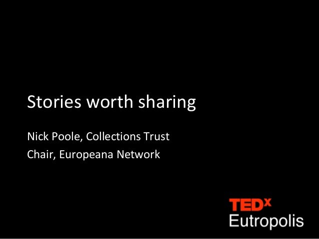 Stories worth sharing Nick Poole, Collections Trust Chair, Europeana Network