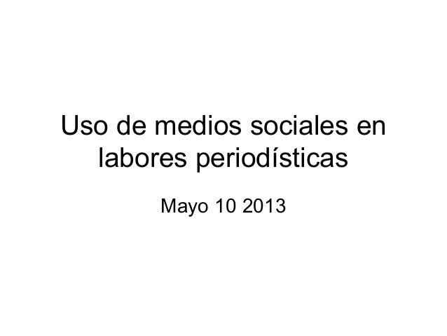 Uso de medios sociales enlabores periodísticasMayo 10 2013