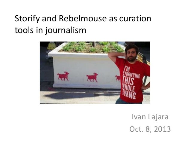Storify and Rebelmouse as curation tools in journalism Ivan Lajara Oct. 8, 2013