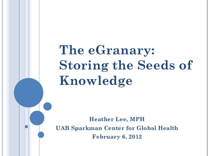 The eGranary: Storing the Seeds of Knowledge         Heather Lee, MPHUAB Sparkman Center for Global Health          Februa...