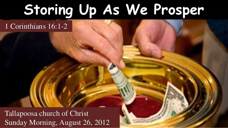 Storing Up As We Prosper1 Corinthians 16:1-2Tallapoosa church of ChristSunday Morning, August 26, 2012