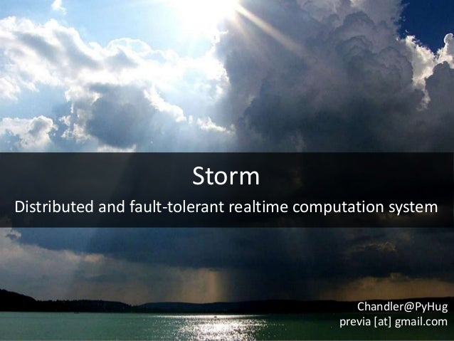 StormDistributed and fault-tolerant realtime computation system                                               Chandler@PyH...
