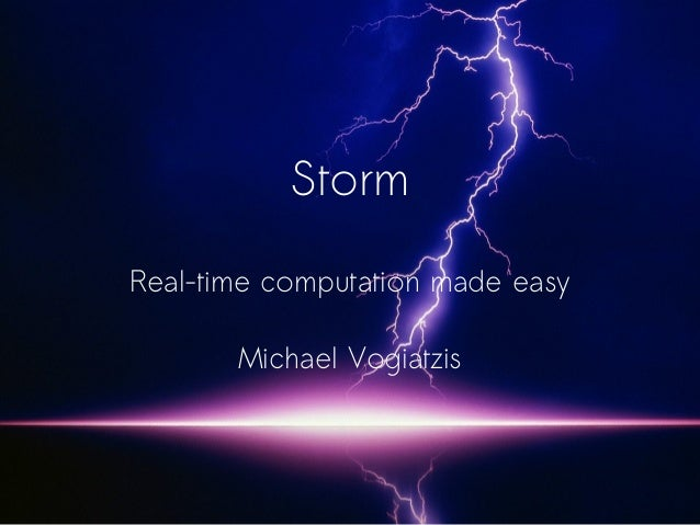 StormReal-time computation made easyMichael Vogiatzis