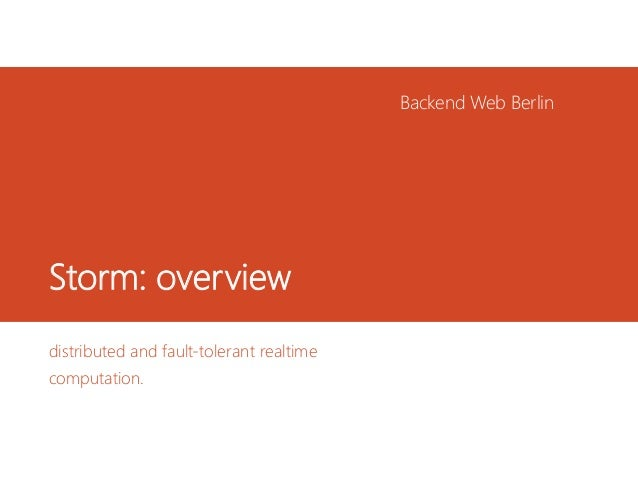 Storm: overview distributed and fault-tolerant realtime computation. Backend Web Berlin