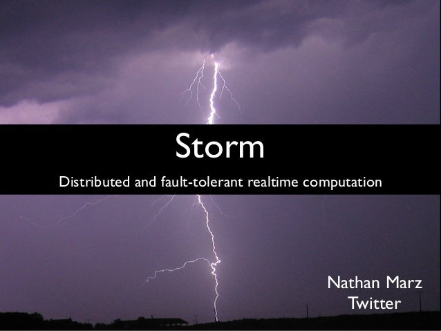Nathan Marz Twitter Distributed and fault-tolerant realtime computation Storm