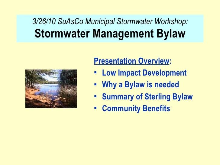 3/26/10 SuAsCo Municipal Stormwater Workshop:  Stormwater Management Bylaw <ul><li>Presentation Overview : </li></ul><ul><...