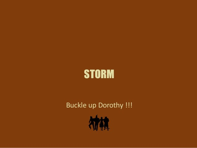 STORM Buckle up Dorothy !!!