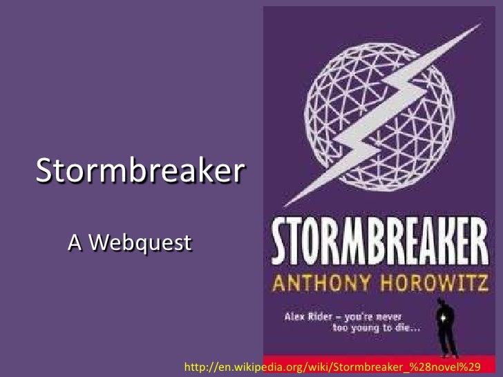 Stormbreaker<br />A Webquest<br />http://en.wikipedia.org/wiki/Stormbreaker_%28novel%29<br />