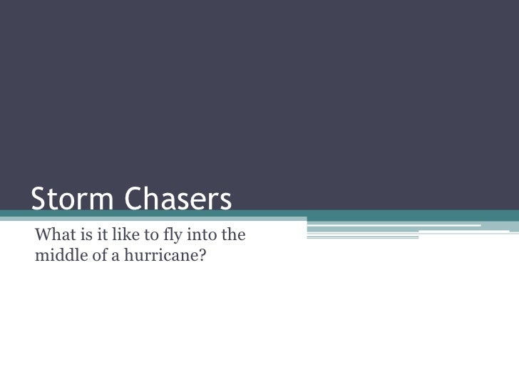 Storm Chasers<br />What is it like to fly into the middle of a hurricane?<br />