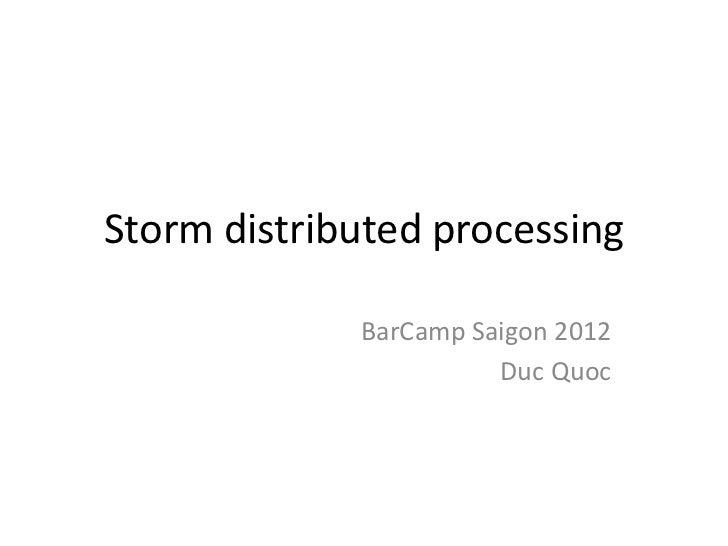 Storm distributed processing             BarCamp Saigon 2012                       Duc Quoc