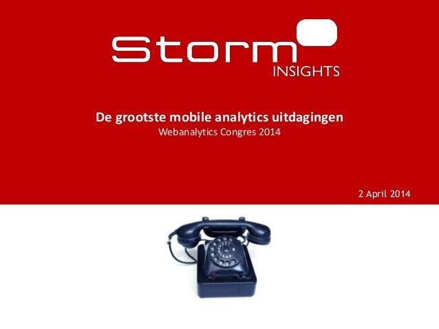 2 April 2014 De grootste mobile analytics uitdagingen Webanalytics Congres 2014