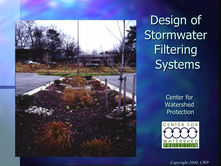 Design of  Stormwater  Filtering  Systems Center for  Watershed  Protection Copyright 2000, CWP
