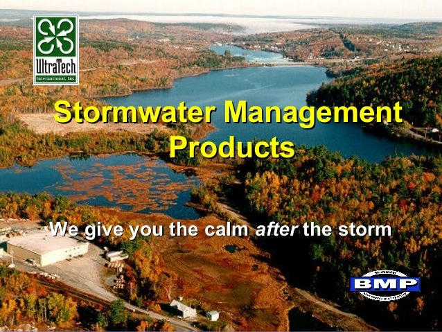 Stormwater ManagementStormwater Management ProductsProducts We give you the calmWe give you the calm afterafter the stormt...