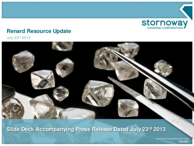 Renard Resource Update July 23rd 2013 Slide Deck Accompanying Press Release Dated July 23rd 2013
