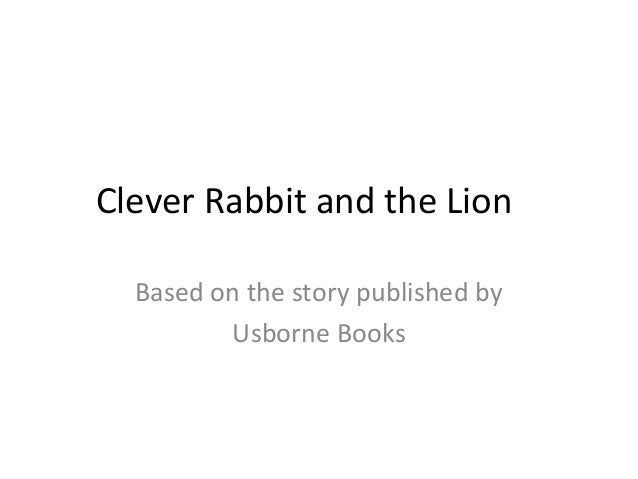 Clever Rabbit and the Lion  Based on the story published by         Usborne Books