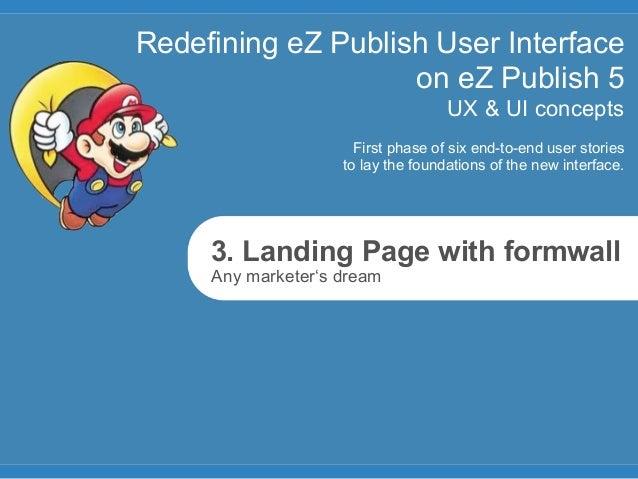 Redefining eZ Publish User Interface                    on eZ Publish 5                                    UX & UI concept...