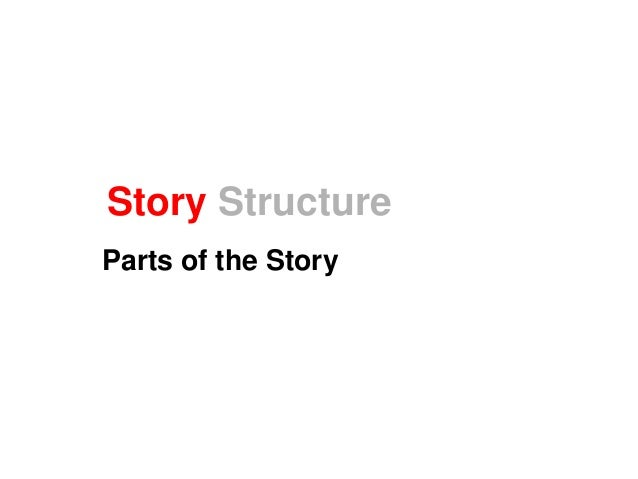 Story Structure Parts of the Story