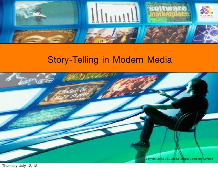Story-Telling in Modern Media                                              Copyright 2012 JSL Global Media Company Limited...