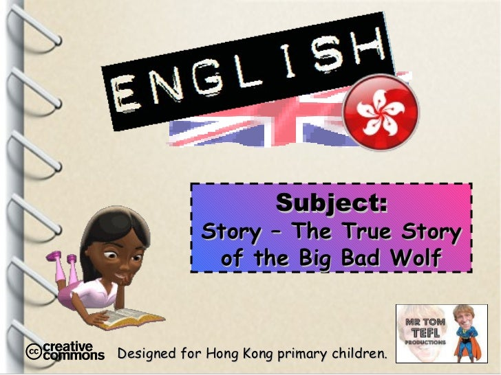 Designed for Hong Kong primary children. Subject: Story – The True Story of the Big Bad Wolf