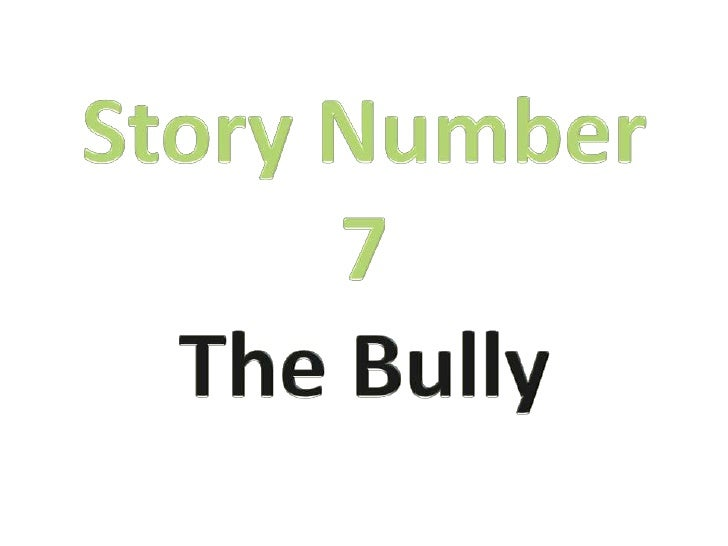 Story Number <br />7<br />The Bully<br />