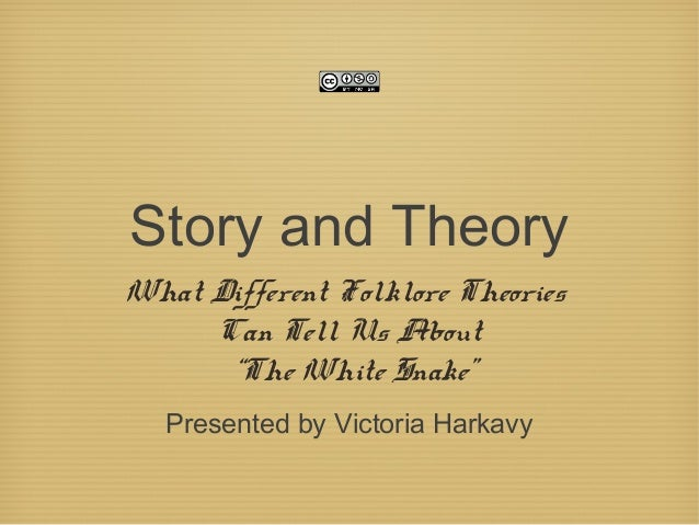 "Story and TheoryWhat Different Folklore TheoriesCan Tell Us About""The White Snake""Presented by Victoria Harkavy"