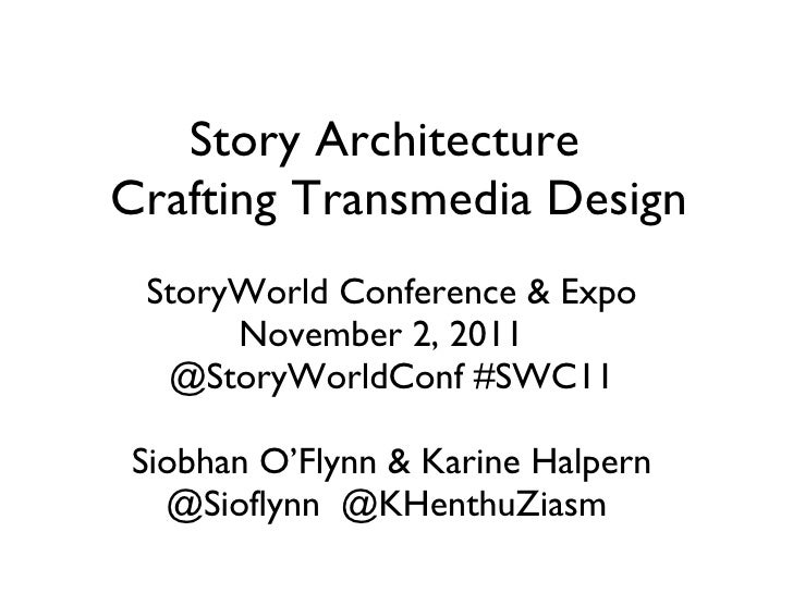 Story Architecture   Crafting Transmedia Design StoryWorld Conference & Expo November 2, 2011  @StoryWorldConf #SWC11 Siob...