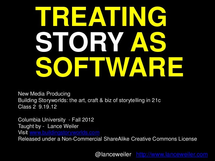 TREATING       STORY AS       SOFTWARENew Media ProducingBuilding Storyworlds: the art, craft & biz of storytelling in 21c...