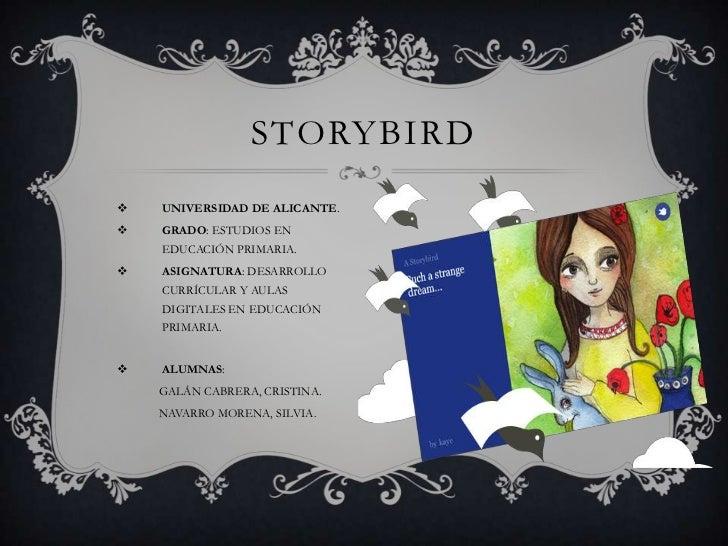 STORYBIRD   UNIVERSIDAD DE ALICANTE.   GRADO: ESTUDIOS EN    EDUCACIÓN PRIMARIA.   ASIGNATURA: DESARROLLO    CURRÍCULAR...