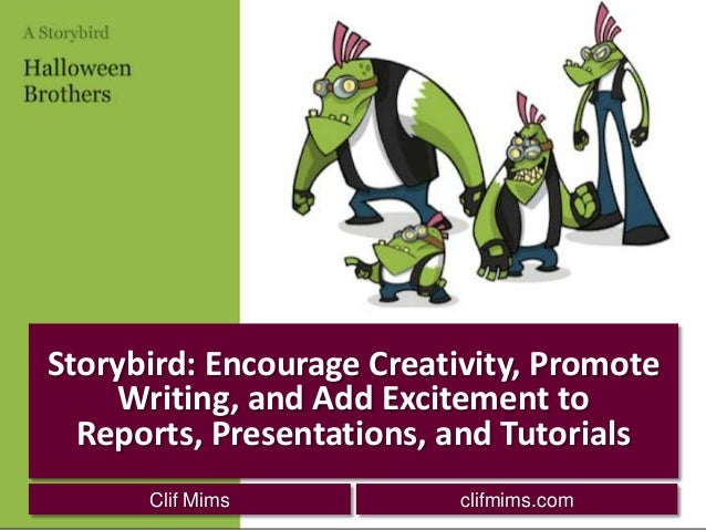 Storybird: Encourage Creativity, Promote     Writing, and Add Excitement to  Reports, Presentations, and Tutorials      Cl...