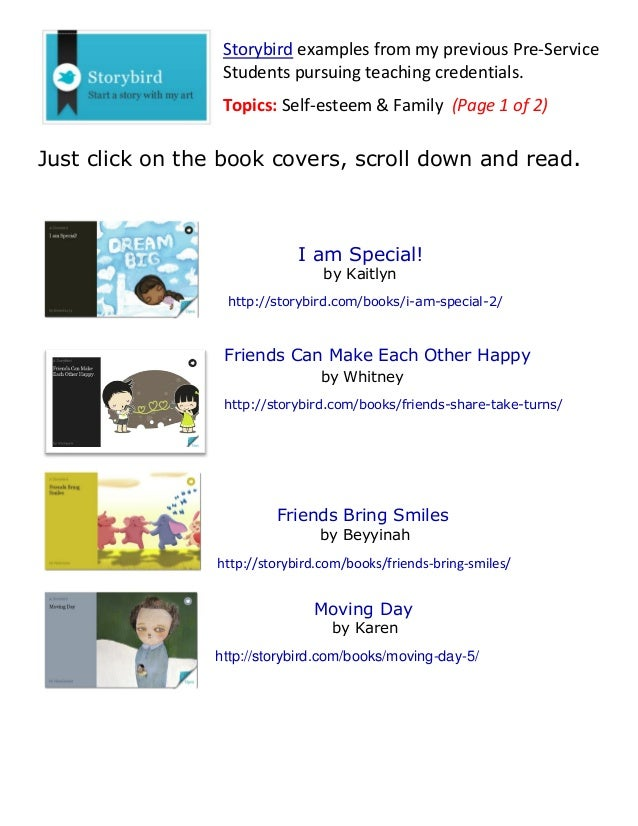 Storybird examples from my previous Pre-ServiceStudents pursuing teaching credentials.Topics: Self-esteem & Family (Page 1...