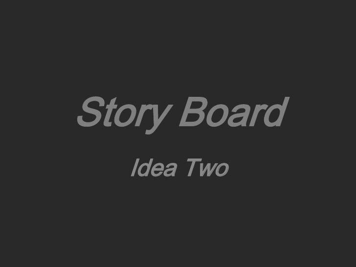 Story Board<br />Idea One<br />