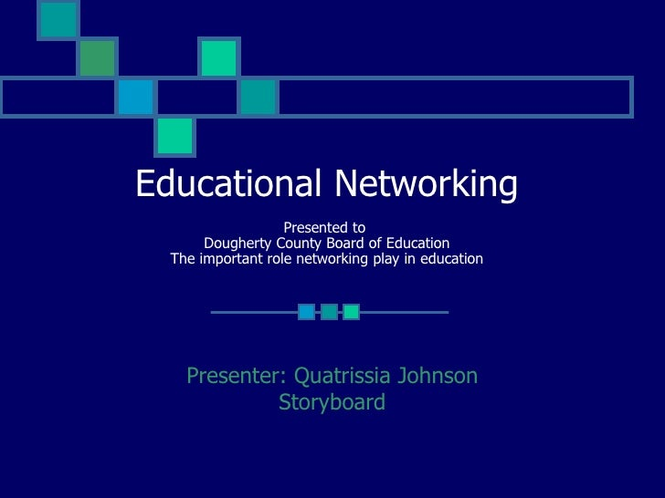 Educational Networking Presented to  Dougherty County Board of Education The important role networking play in education P...