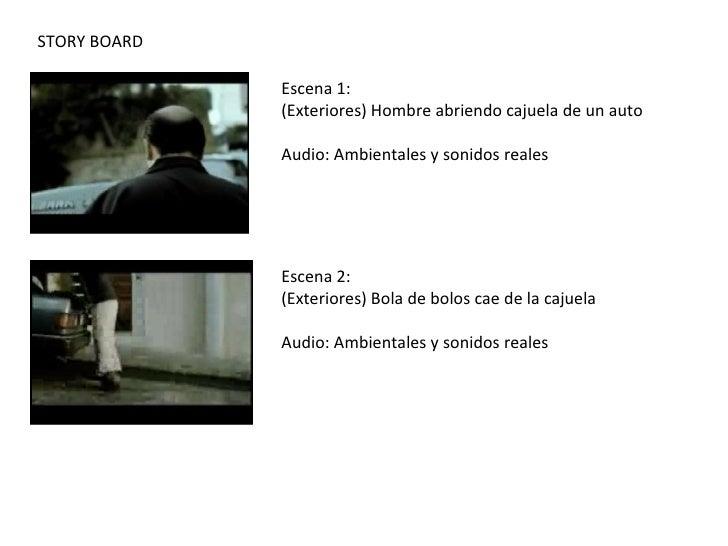STORY BOARD Escena 1:  (Exteriores) Hombre abriendo cajuela de un auto Audio: Ambientales y sonidos reales Escena 2:  (Ext...