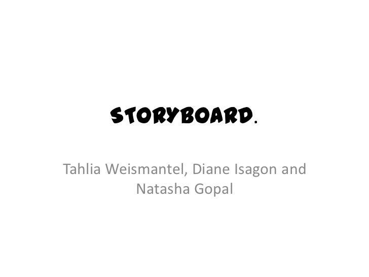 STORYBOARD. <br />Tahlia Weismantel, Diane Isagonand Natasha Gopal<br />